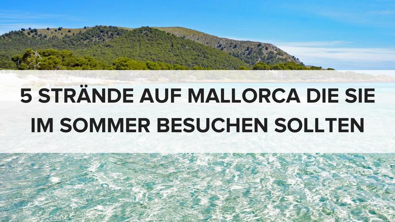 5 Strände auf Mallorca die Sie im Sommer besuchen sollten