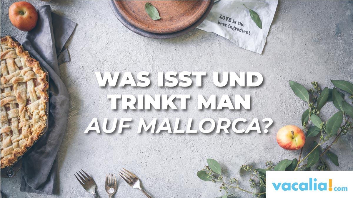 WAS ISST UND TRINKT MAN AUF MALLORCA?