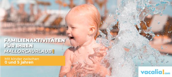 Familienaktivitäten für Ihren Mallorcaurlaub mit Kinder zwischen 0 und 5 Jahren