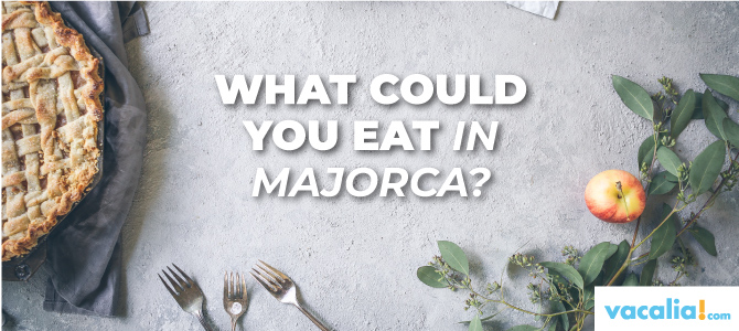 What could you eat in Majorca? Here you are a typical Majorcan Menu