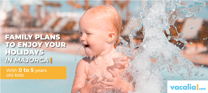 Family plans to enjoy your holidays in Majorca with 0 to 5 years old kids