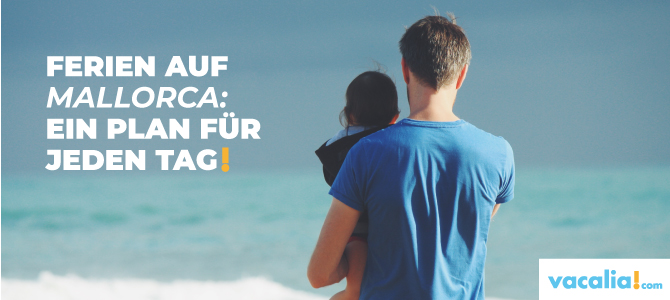Eine Woche Urlaub auf Mallorca: einen Plan für jeden Tag