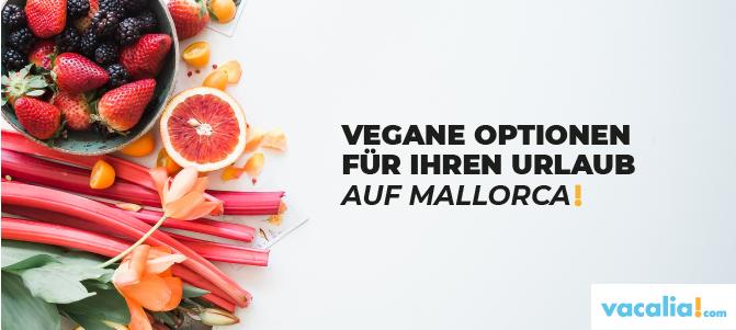 Vegane Optionen für Ihren Urlaub auf Mallorca