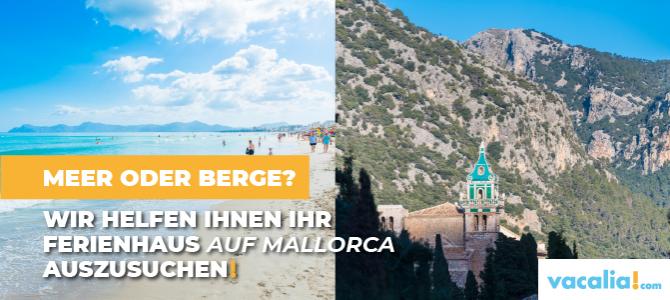 Meer oder Berge? Wir helfen Ihnen IHR Ferienhaus auf Mallorca auszusuchen