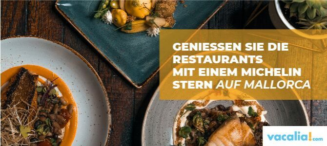Geniessen Sie die Restaurants mit einem Michelin Stern auf Mallorca
