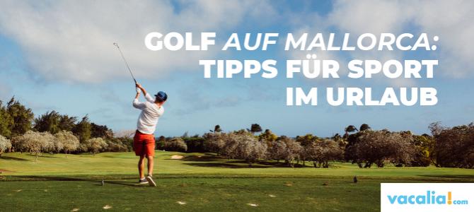 Golf auf Mallorca: Tipps für Sport im Urlaub