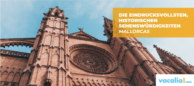 Die eindrucksvollsten, historischen Sehenswürdigkeiten Mallorcas