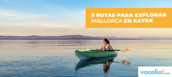 5 rutas para explorar Mallorca en kayak